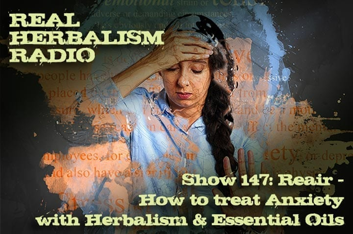 147.Reair – How to treat Anxiety with Herbalism and Essential Oils