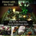 Dia De Los Muertos: North American Style, Dinner with the Dead