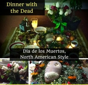 Dia De Los Muertos: North American Style, Dinner with the Dead