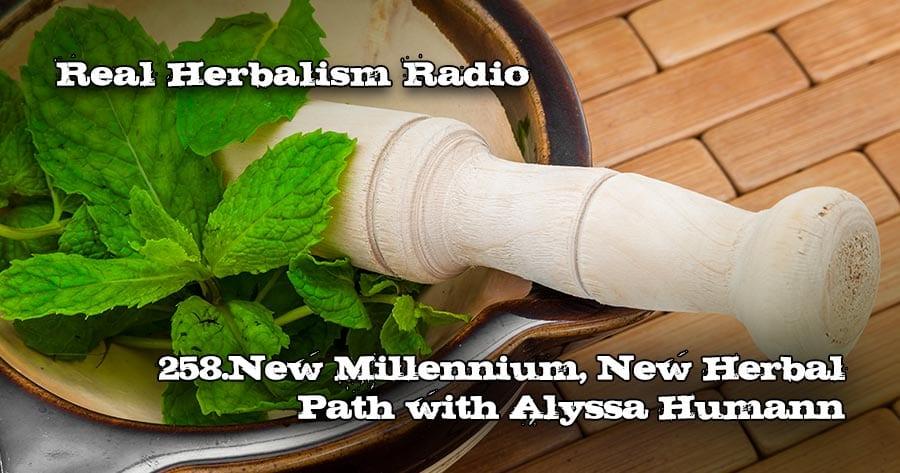 258.New Millennium, New Herbal Path with Alyssa Humann
