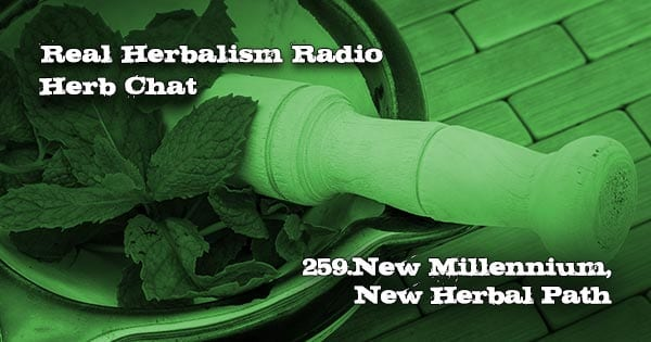 259.New Millennium, New Herbal Path with Alyssa Humann-Herb Chat